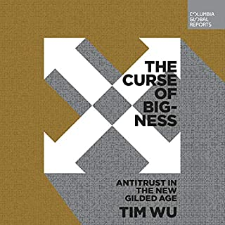 The Curse of Bigness     Antitrust in the New Gilded Age (Columbia Global Reports)              By:                                                                                                                                 Tim Wu                               Narrated by:                                                                                                                                 Marc Cashman                      Length: 4 hrs and 12 mins     73 ratings     Overall 4.5