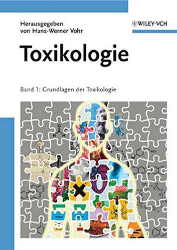 Toxikologie: Band 1: Grundlagen der Toxikologie