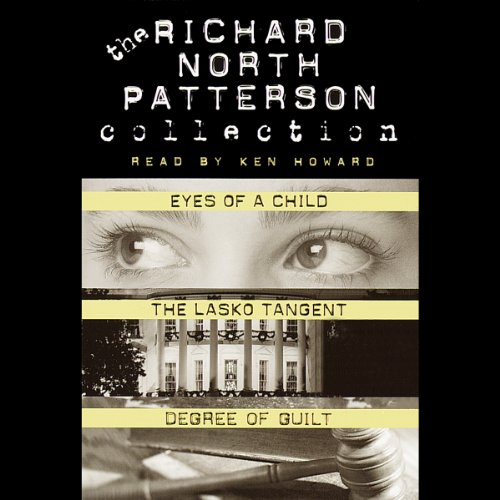 Richard North Patterson Value Collection     Eyes of a Child, The Lasko Tangent, and Degree of Guilt              By:                                                                                                                                 Richard North Patterson                               Narrated by:                                                                                                                                 Ken Howard                      Length: 8 hrs and 50 mins     1 rating     Overall 3.0