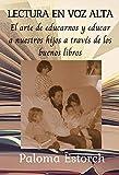 LECTURA EN VOZ ALTA: El arte de educarnos y educar a nuestros hijos a través de los buenos libros (HOMESCHOOLING nº 2)