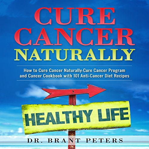 Cure Cancer Naturally: How to Cure Cancer Naturally audiobook cover art
