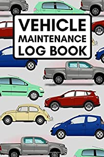 Vehicle Maintenance Log Book: Car Repair Log Book, Auto Maintenance Record Book For Cars, Trucks, Motorcycles and Other Ve...