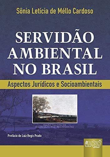 Servidão Ambiental no Brasil - Aspectos Jurídicos e Socioambientais - Prefácio de Luiz Regis Prado