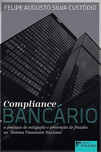 Compliance Bancário: o Processo de Mitigação e Prevenção de Fraudes no Sistema Financeiro Nacional