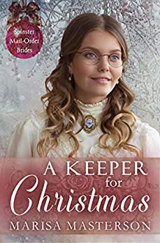 A Keeper for Christmas (Spinster Mail-Order Brides Book 12) by [Marisa Masterson]