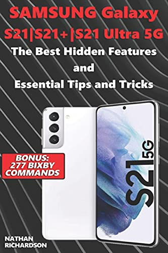 Samsung Galaxy S21-S21+-S21 Ultra 5G - The Best Hidden Features and Essential Tips and Tricks (Bonus: 277 Bixby Commands)