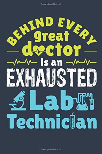 Behind Every Great Doctor Is an Exhausted Lab Technician: Lab Technician Journal, Blank Paperback Lined Notebook to Write in, Medical Laboratory ... Appreciation Gift, 150 pages, college ruled
