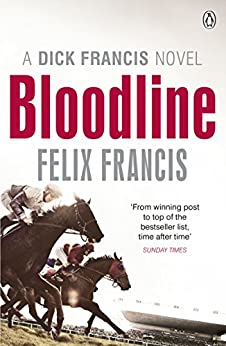 Bloodline (Dick Francis Book 2) by [Felix Francis]