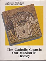 The Catholic Church: Our Mission in History 0884891615 Book Cover