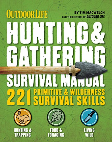 Outdoor Life: Hunting & Gathering Survival Manual: 221 Primitive & Wilderness Survival Skills by [Tim MacWelch, The Editors of Outdoor Life]
