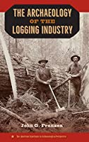The Archaeology of the Logging Industry (The American Experience in Archaeological Perspective)