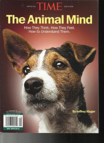 SPECIAL TIME EDITION, THE ANIMAL MIND HOW THEY THINK * HOW THEY FEEL ISSUE, 2018