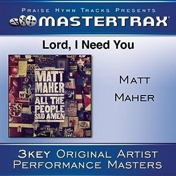 Lord, I Need You [Performance Tracks]