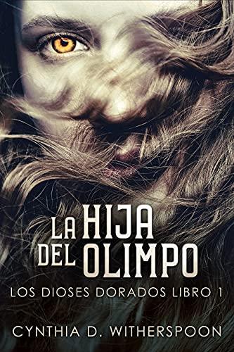 La Hija Del Olimpo (Los Dioses Dorados nº 1) de Cynthia D. Witherspoon