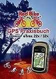 GPS Praxisbuch Garmin eTrex 22x / 32x: Praxis- und modellbezogen, Schritt für Schritt (GPS Praxisbuch-Reihe von Red Bike)
