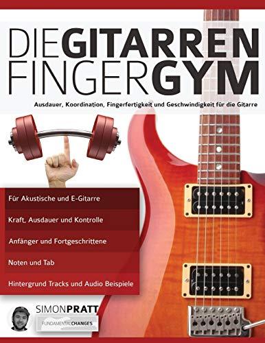 Die Gitarren Finger-Gym: Ausdauer, Koordination, Fingerfertigkeit und Geschwindigkeit für die Gitarre (Technik für Gitarre, Band 3)