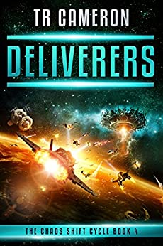 Deliverers: A Military Science Fiction Space Opera (The Chaos Shift Cycle Book 4) by [TR Cameron]