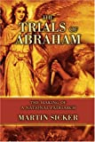The Trials of Abraham: The Making of a National Patriarch