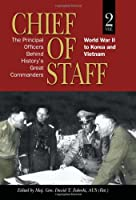 Chiefs of Staff: The Principal Officers Behind History's Great Commanders: World War II to Korea and Vietnam (AUSA)