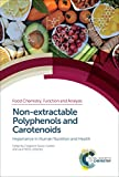 Non-extractable Polyphenols and Carotenoids: Importance in Human Nutrition and Health (ISSN Book 5) (English Edition)