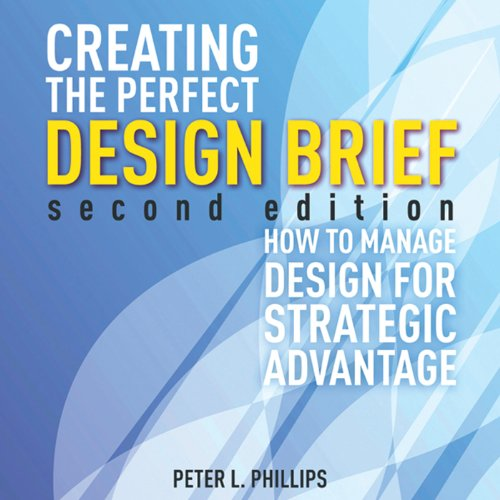 Creating the Perfect Design Brief     How to Manage Design for Strategic Advantage              By:                                                                                                                                 Peter L. Phillips                               Narrated by:                                                                                                                                 Scott O' Neill                      Length: 6 hrs and 52 mins     Not rated yet     Overall 0.0
