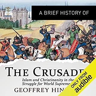 A Brief History of the Crusades: Islam and Christianity in the Struggle for World Supremacy     Brief Histories              By:                                                                                                                                 Geoffrey Hindley                               Narrated by:                                                                                                                                 Deryn Edwards                      Length: 11 hrs and 6 mins     2 ratings     Overall 4.5