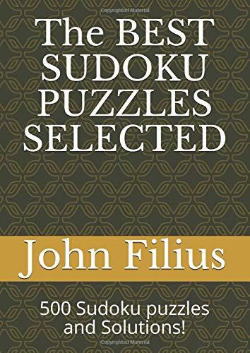 The BEST SUDOKU PUZZLES SELECTED: 500 Sudoku puzzles and Sol