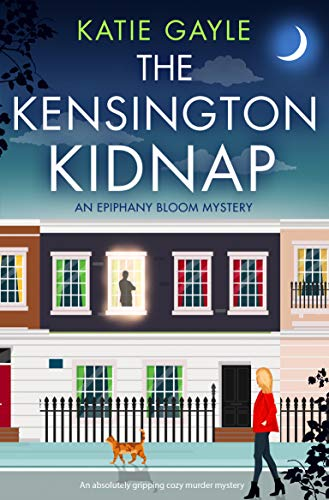 The Kensington Kidnap: An absolutely gripping cozy murder mystery (Epiphany Bloom Mysteries Book 1) by [Katie Gayle]