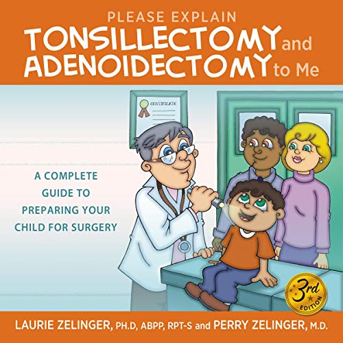 Please Explain Tonsillectomy & Adenoidectomy to Me: A Complete Guide to Preparing Your Child for Surgery, 3rd Edition audiobook cover art