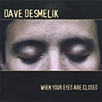 When Your Eyes Are Closed by Dave Desmelik (2004-10-12)