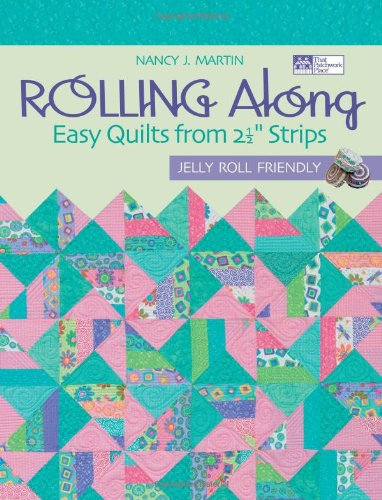 Save %77 Now! Rolling Along: Easy Quilts from 2½ Strips
