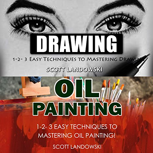 Drawing & Oil Painting: 1-2-3 Easy Techniques to Mastering Drawing! & 1-2-3 Easy Techniques to Mastering Oil Painting! audiobook cover art