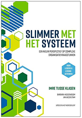 Slimmer met het systeem: Een nieuw perspectief op complexe organisatievraagstukken