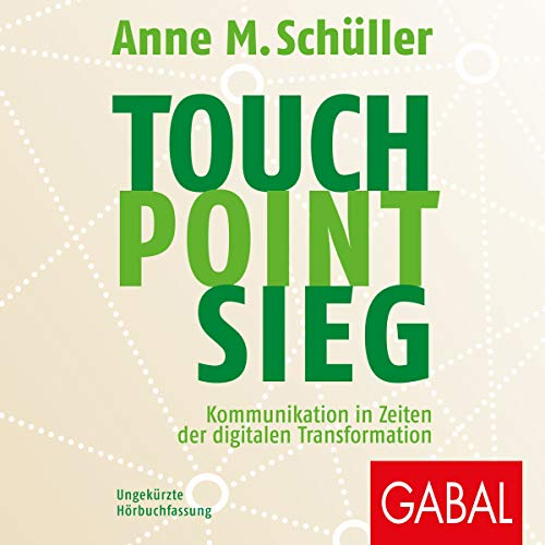 Touch. Point. Sieg     Kommunikation in Zeiten der digitalen Transformation              By:                                                                                                                                 Anne M. Schüller                               Narrated by:                                                                                                                                 Sabina Godec,                                                                                        Gilles Karolyi                      Length: 12 hrs and 16 mins     Not rated yet     Overall 0.0