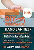 DIY Homemade Hand Sanitizer Alcohol-Based and Alcohol-Free with Disinfectant Wipes and Spray Recipes (Made with Materials you can find at Home) For a Germ-Free Home