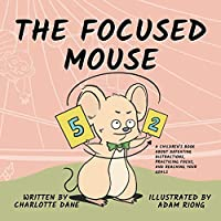 The Focused Mouse: A Children's Book About Defeating Distractions, Practicing Focus, and Reaching Your Goals