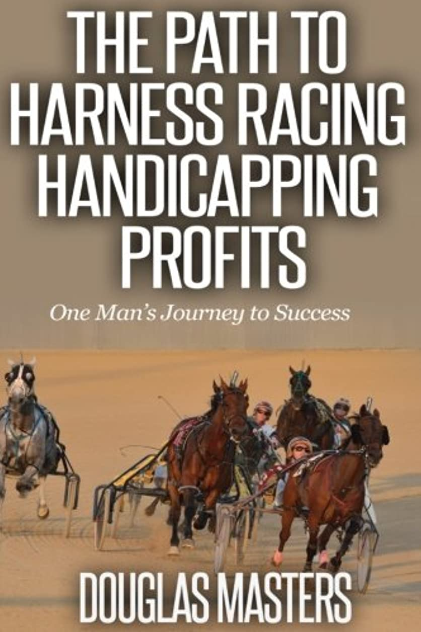 絶縁するじゃがいも望ましいThe Path to Harness Racing Handicapping Profits: One Man's Journey to Success