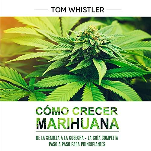 Cómo crecer marihuana [How to Grow Marijuana] Audiobook By Tom Whistler cover art