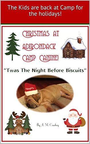 CHRISTMAS AT ADIRONDACK CAMP CANINE: T'was The Night Before Biscuits (TAILS OF THE ADIRONDACK CANINE KIDS) (English Edition)