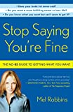 Stop Saying You re Fine: The No-BS Guide to Getting What You Want