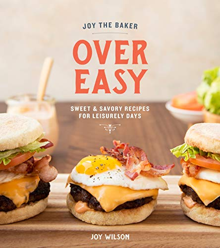 Joy the Baker Over Easy: Sweet and Savory Recipes for Leisurely Days: A Cookbook