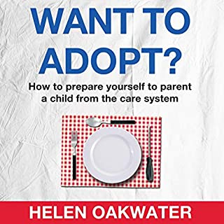 Want to Adopt? How to Prepare Yourself to Parent a Child from the Care System                   By:                                                                                                                                 Helen Oakwater                               Narrated by:                                                                                                                                 Helen Oakwater                      Length: 4 hrs and 40 mins     Not rated yet     Overall 0.0