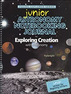 Junior Astronomy Notebooking Journal for Exploring Creation with Astronomy by Jeannie K. Fulbright (2011) Spiral-bound