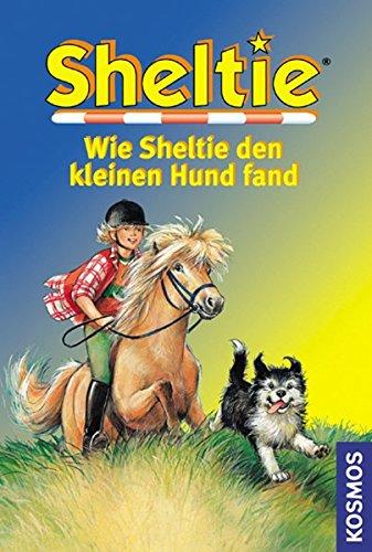 Sheltie, Wie Sheltie den kleinen Hund fand (Sheltie - Das kleine Pony mit dem grossen Herz)