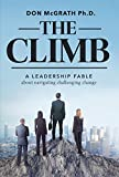 The Climb: A Leadership Fable About Navigating Challenging Change