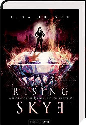 Rising Skye (Bd. 2): Werden deine Gefühle dich retten?