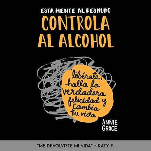 Page de couverture de Esta Mente al Desnudo: Controla al Alcohol [This Naked Mind Controls Alcohol]