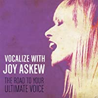 Vocalize With Joy Askew (the Road to Your Ultimate