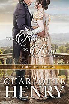 The Rogue to Ruin: A classic Regency romance (Rogues of St. Just Book 1) by [Charlotte Henry, Shelley Adina]