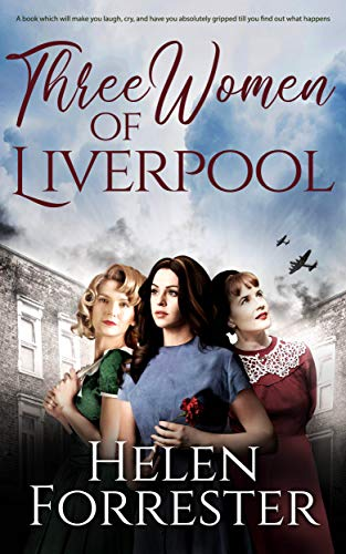THREE WOMEN OF LIVERPOOL a book which will make you laugh, cry, and have you absolutely gripped till you find out what happens (English Edition)